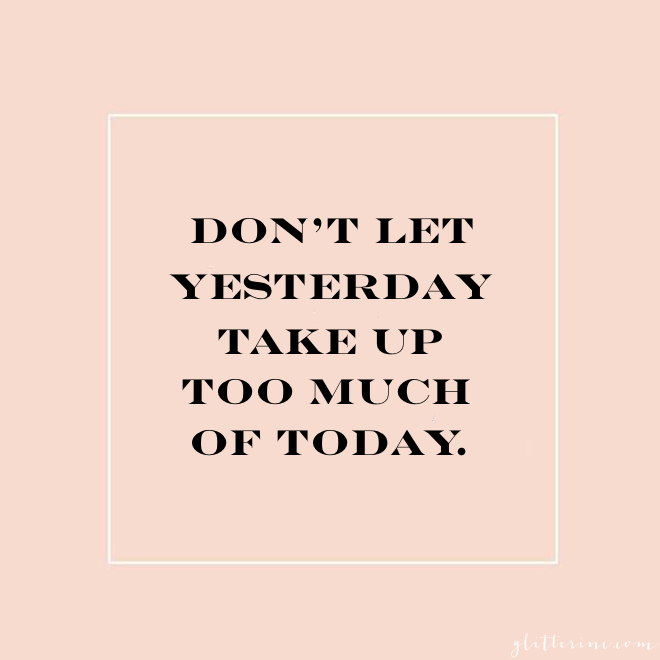 don't let yesterday take up too much of today - quote - glitterinc.com