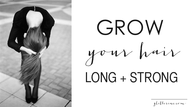 grow your hair long and strong growth stregnth _ glitterinc.com