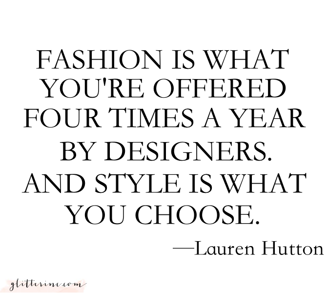 fashion is what you're offered four times a year by designers and style is what you choose - lauren hutton - new york fashion week - NYFW - quote _ glitterinc.com