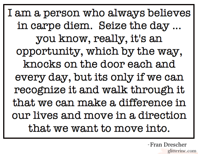 fran drescher the nanny carpe diem seize the day opportunity inspiration quote _ glitterinc.com