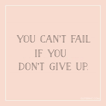You can't fail if you don't give up. - quite - glitterinc.com
