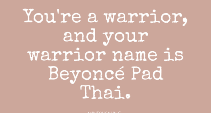 beyonce-pad-thai-warrior-name---mindy-kaling---the-mindy-project---glitterinc.com