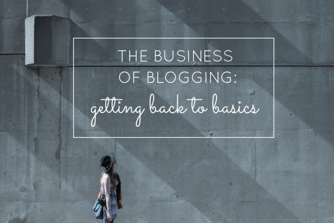 The Business of Blogging - Knowing when to go back to the basics