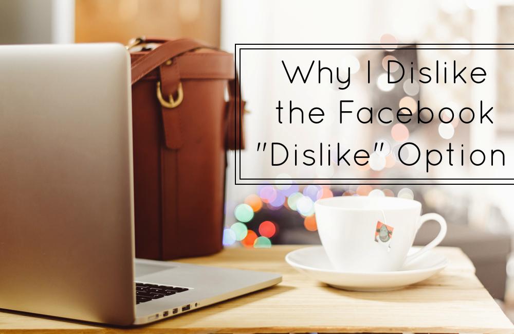 Why I Dislike the Facebook Dislike Button Option - The Business of Blogging   glitterinc.com