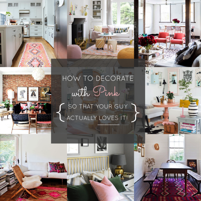 How to Decorate With Pink In Your Home (So That Your Guy Will Actually Love It!)