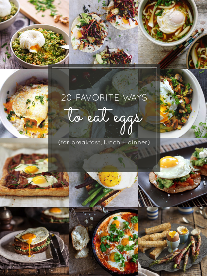 20 Favorite Egg Recipes / Ways to Eat Eggs (for Breakfast, Lunch and Dinner)