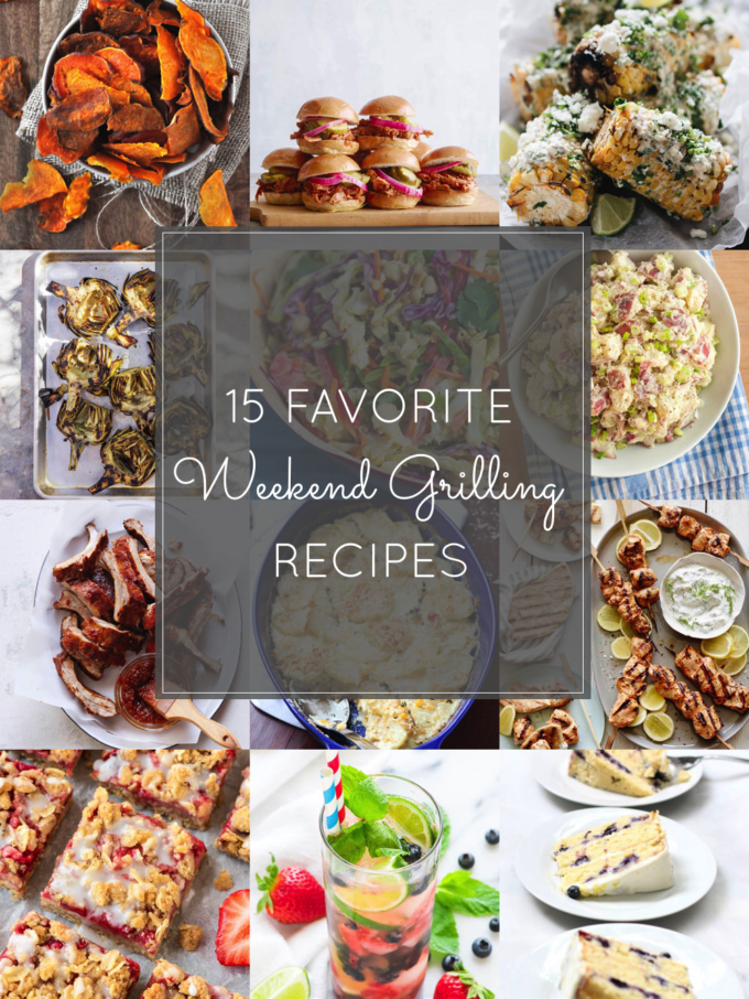 15 Favorite Weekend Grilling Recipes (Perfect for a Memorial Day Weekend barbecue, the 4th of July with family and friends, or really any weekend you want to grill this Summer!)
