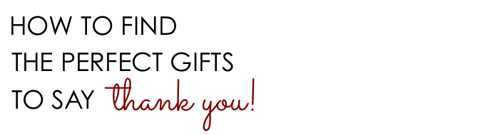 How to Find the Perfect Gifts to Say Thank You