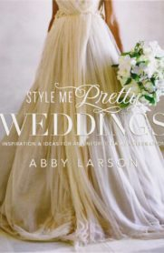 Style Me Pretty Weddings: Inspiration and Ideas for an Unforgettable Celebration by Abby Larson