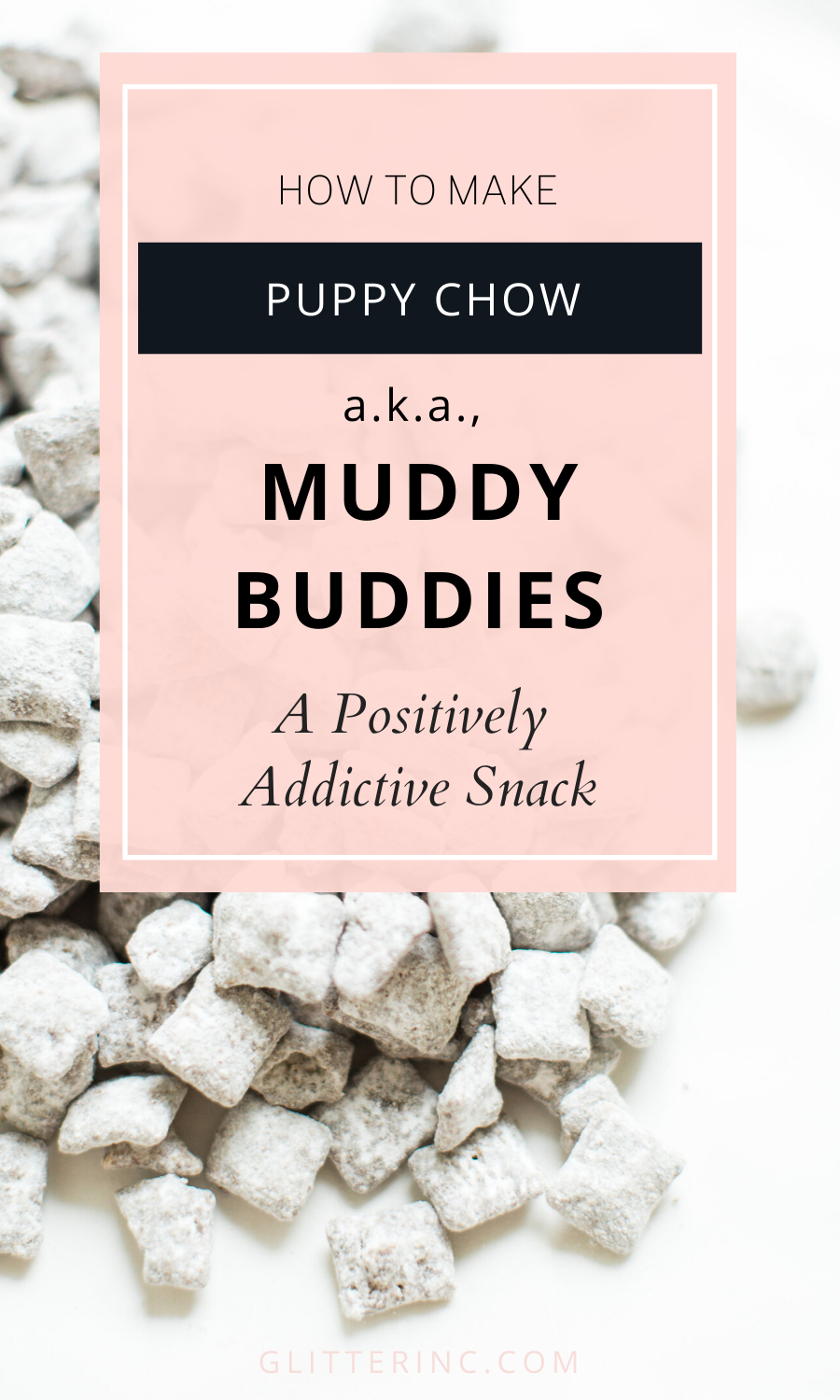 Positively addictive classic Puppy Chow Muddy Buddies - comes together in minutes, is no-bake, and can be made up in big batches - perfect for parties and gifting! Click through for the recipe. #dairyfree #vegan #vegandessert | glitterinc.com | @glitterinc