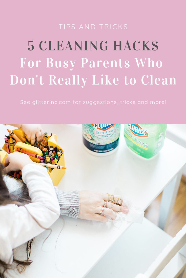 Unless you happen to be incredibly tidy by nature, you may want to have a handful of cleaning hacks in your parenting arsenal to stay on top of the mess. These 5 awesome cleaning tips will help! | Click through for our best EASY tricks. | glitterinc.com | @glitterinc