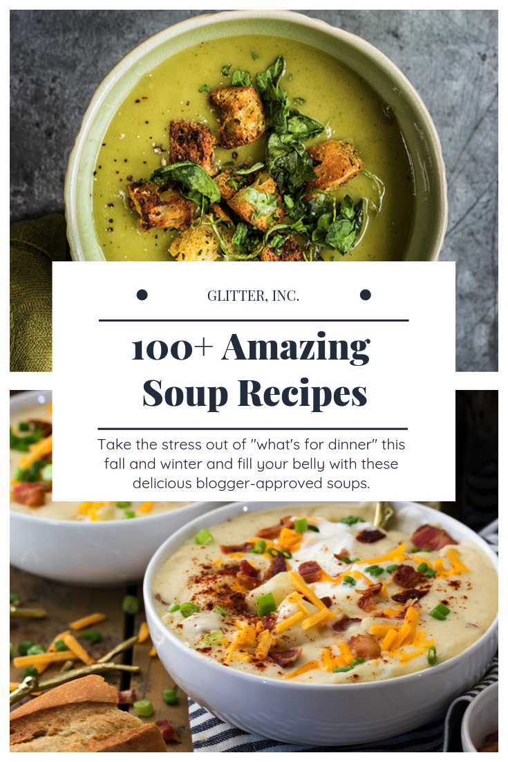 One of the perks of cold weather is getting to make and eat soup! Soup is filling, easy to make, healthy, and makes for great leftovers. Click through to find 100+ delicious family-approved soup recipes to make all fall and winter long. | glitterinc.com | @glitterinc