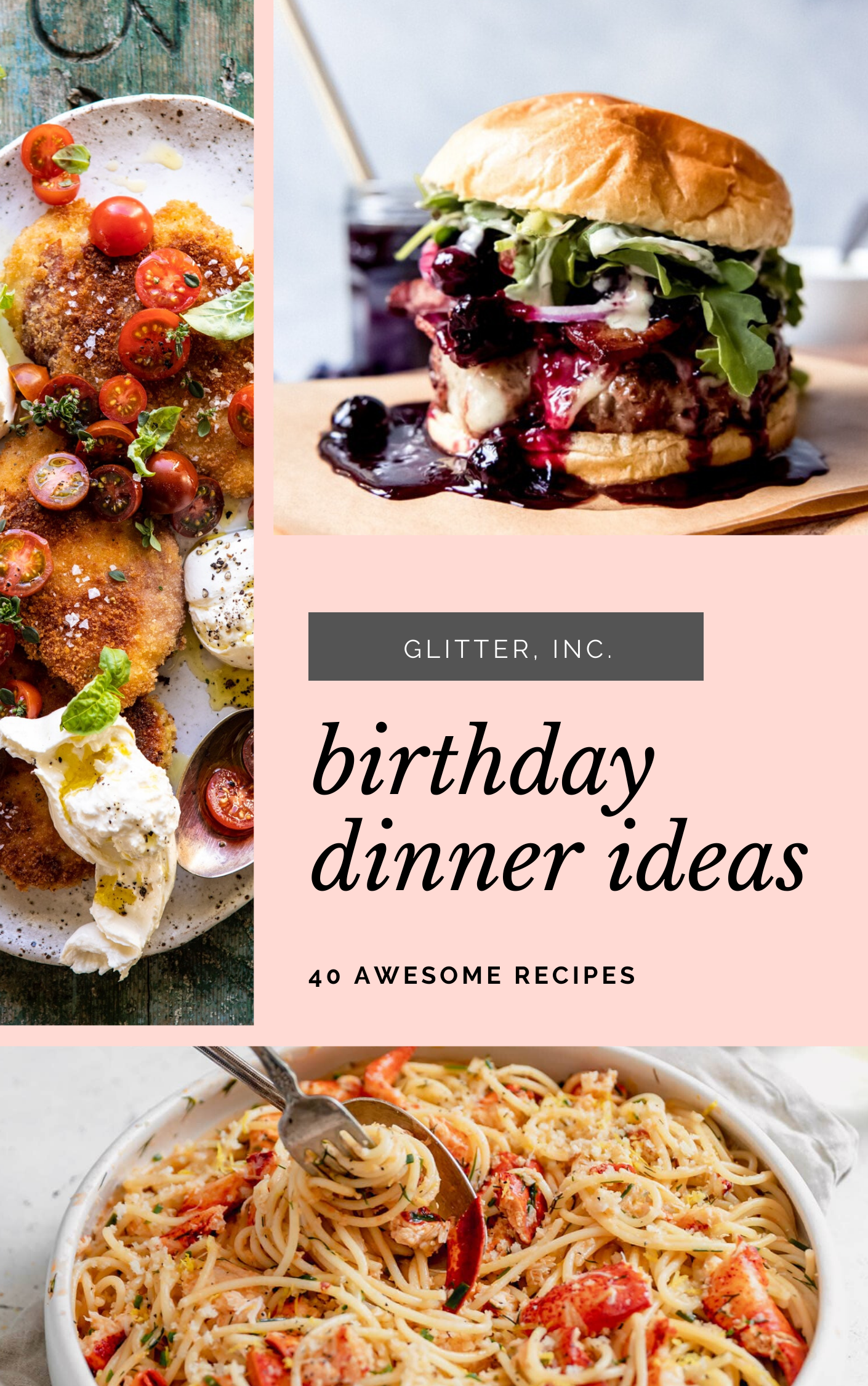 What better way to celebrate a big birthday than with a delicious, home cooked meal? Click through for 40 delicious birthday dinner ideas to celebrate that special someone at home. #recipes | glitterinc.com | @glitterinc