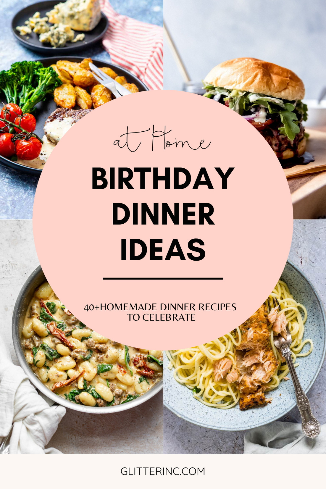 What better way to celebrate a big birthday than with a delicious, home cooked meal? Click through for 40 delicious birthday dinner recipe ideas to celebrate that special someone at home. | glitterinc.com | @glitterinc